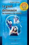 Le grande dictionnaire des malaises et maladies